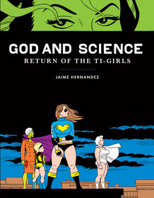 """""""Love and Rockets"""" co-creator Jaime Hernandez celebrates super-hero myths in his new book """"God and Science: The Return of the Ti-Girls."""""""