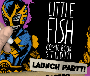 A colorful flyer for San Diego's Little Fish Comic Book Studio's recent launch party that happened over the 2012 Labor Day weekend.