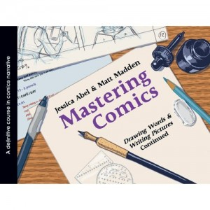 Comic creators Jessica Abel and Matt Madden's smart and user-friendly book Mastering Comics: Drawing Words & Writing Pictures Continued.